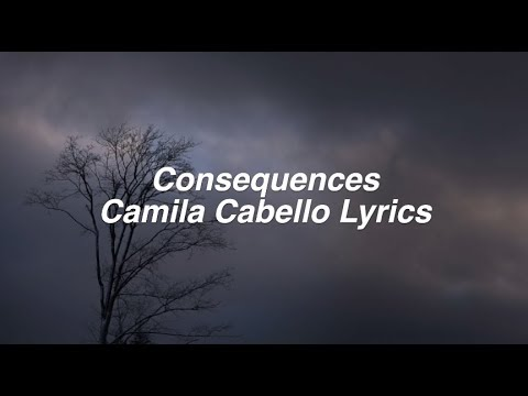 connectYoutube - Consequences || Camila Cabello Lyrics