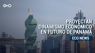Proyectan dinamismo económico en el futuro de Panamá | ECO News