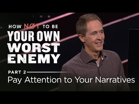How Not To Be Your Own Worst Enemy, Part 2: Pay Attention to Your Narratives // Andy Stanley