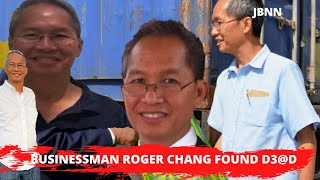 M!ss!ng St Andrew Businessman Roger Chang Found Mvrd3r3d/JBNN