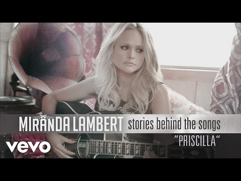 connectYoutube - Miranda Lambert - Stories Behind the Songs - Priscilla