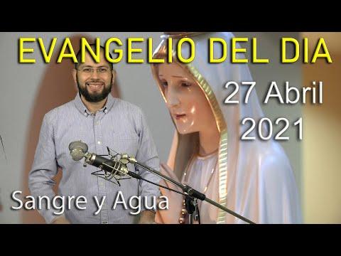 Evangelio Del Dia de Hoy - Martes 27 Abril 2021- Estas En Las Manos de Jesus - Sangre y Agua