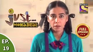 Ep 19 - A New Approach - Just Mohabbat - Full Episode - SETINDIA