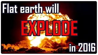 The flat earth will explode in 2016