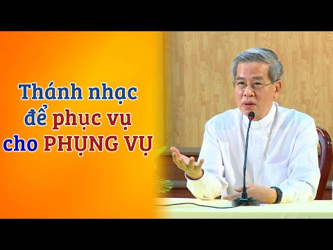 """""""Thánh nhạc để phục vụ cho Phụng vụ"""" - ĐTGM Giuse Nguyễn Năng"""