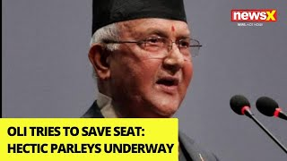 Oli tries to save seat | Hectic parleys underway | NewsX - NEWSXLIVE