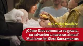 ¿Cómo Dios comunica su gracia, su salvación a nuestras almas Medinte los Siete Sacramentos