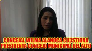 WILMA ALANOCA CONCEJALA  DE LA CIUDAD DEL ALTO CONSID3RA QUE EL PRESIDENTE DEL CONC3JO ES MUY JÓVEN.