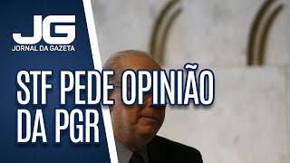 STF pede opinão da PGR sobre apreensão