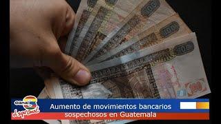 Aumento de movimientos bancarios sospechosos en Guatemala