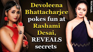 Omg! Devoleena pokes fun at Rashami; makes a revelation about her you can't miss | TellyChakkar - TELLYCHAKKAR