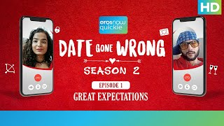Great Expectations | Date Gone Wrong 2 - Ep 01 | Abhishek Sharma & Bhakti Maniar | Eros Now Quickie - EROSENTERTAINMENT