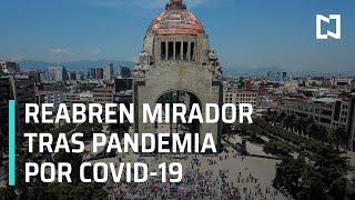 Reabre mirador del Monumento a la Revolución tras pandemia de Covid-19 - A las Tres