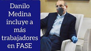 Danilo Medina incluye más trabajadores al programa de trabajadores llamado fase