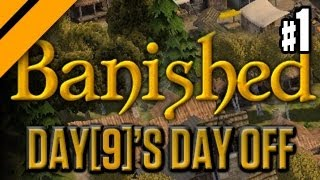 Day[9]'s Day Off - Banished P1
