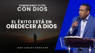 Comenzando Tu Día con Dios |El éxito está en obedecer a Dios| Pastor Juan Carlos Harrigan