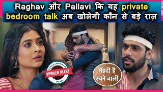 Mehndi Hai Rachne Waali | Raghav और Pallavi कि यह private bedroom talk अब खोलेगी कौन से बड़े राज़ - TELLYCHAKKAR