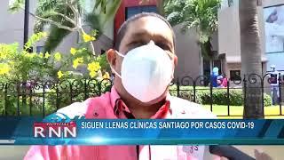 Siguen llenas clínicas en Santiago por casos COVID-19