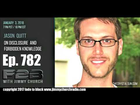 Ep. 782 FADE to BLACK Jimmy Church w/ Jason Quitt : Disclosure in 2018 : LIVE