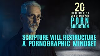 Scripture Restructures the Pornographic Mind | 20 Truths that Help in the Battle with Porn Addiction