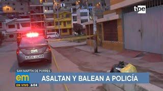 San Martín de Porres: delincuentes asaltan y balean a policía