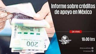 Informe sobre créditos de apoyo en México | En Vivo