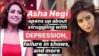 Asha Negi talks about struggling with depression, failures in shows, what next, and more | - TELLYCHAKKAR