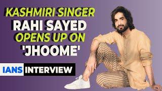 Kashmiri singer Rahi Sayed opens up on 'Jhoome' - IANSINDIA