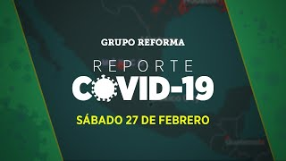 Reporte Covid-19 | Sábado 27 de febrero