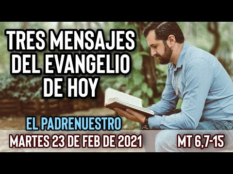 Evangelio de Hoy (Tres Mensajes) | Martes 23 de Febrero (Mt 6,7-15) | Wilson Tamayo