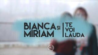 Te voi Lauda - Bianca si Miriam