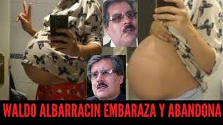 WALDO ALBARRACÍN EMBARAZA A UNA MUJER Y LA ABANDONA..