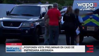 Retoman la vista preliminar por el asesinato de empresaria en Guaynabo