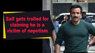 Saif gets trolled for claiming he is a victim of nepotism - IANSINDIA