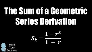 The Sum of a Geometric Series Derivation