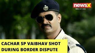 SP Cachar Vaibhav Shot During Dispute   Assam-Mizoram Clash   NewsX - NEWSXLIVE