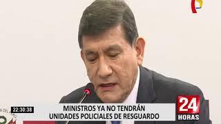 Ministros ya no tendrán unidades policiales de resguardo