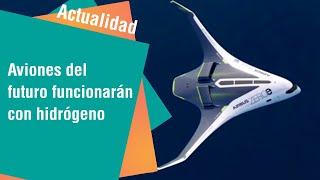 Aviones del futuro funcionarían con hidrógeno | Actualidad