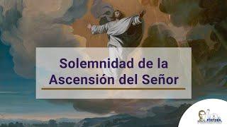 Eucaristía de la solemnidad de la Ascensión del Señor. Misa de 11 a.m.