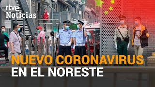 China: Preocupación por el compartimiento del Coronavirus en el noreste del país.