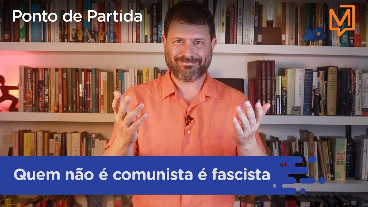 Quem não é comunista é fascista