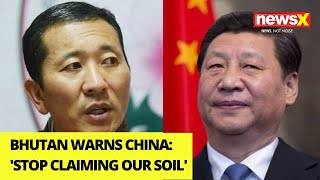 Bhutan Warns China | 'Stop Claiming Our Soil' | NewsX - NEWSXLIVE
