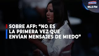 """Cecilia García sobre AFP: """"No es la primera vez que mandan mensajes de miedo"""""""