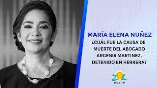 María Elena: ¿Cuál fue la causa de muerte del abogado Argenis Martinez, detenido en Herrera