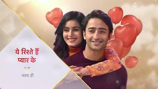 Yeh Rishtey Hain Pyaar Ke | New Episodes, Coming Soon - STARPLUS