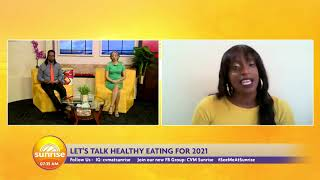 Let's Talk Healthy Eating For 2021 | Sunrise: Health Alert | CVMTV