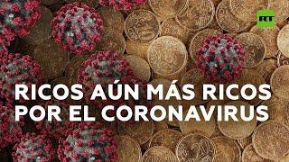 Ricos más ricos y nuevos multimillonarios gracias a la pandemia del covid-19