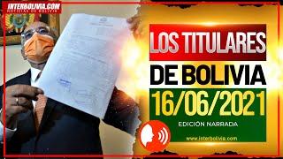???? LOS TITULARES DE BOLIVIA 16 DE JUNIO DE 2021 [NOTICIAS DE BOLIVIA] EDICIÓN NARRADA ????