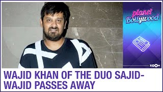 Wajid Khan of the music composer duo Sajid-Wajid passes away at the age of 42 in Mumbai - ZOOMDEKHO