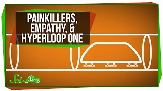 The Truth About Painkillers and Empathy, and a Hyperloop Test!